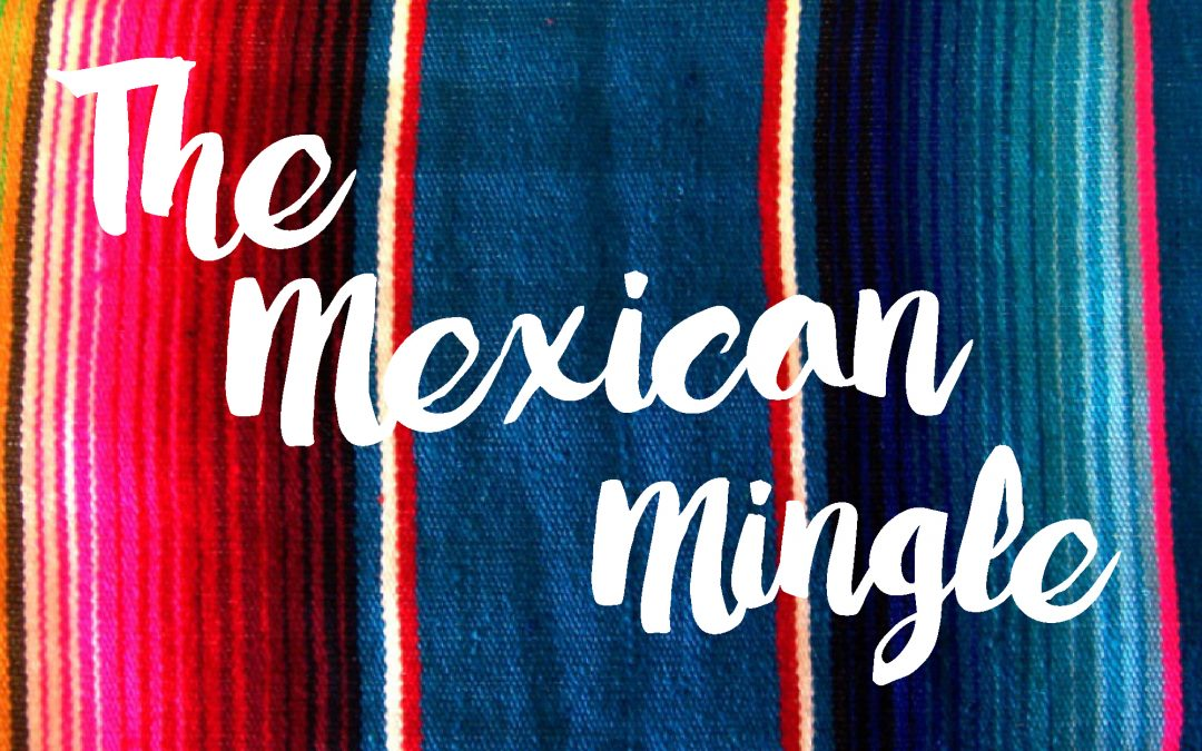 The Mexican Mingle