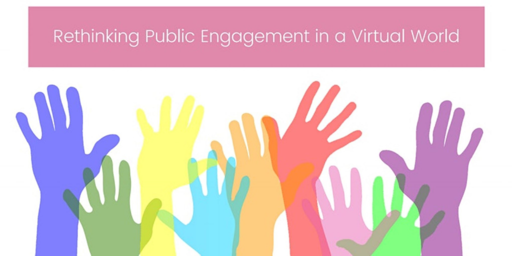 Rethinking Public Engagement in a Virtual World – Virtual Event